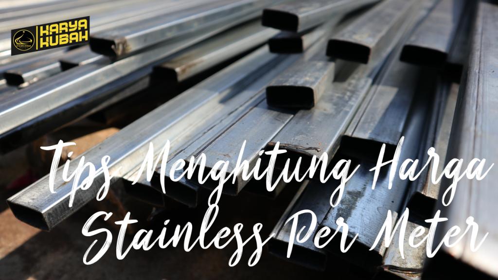 116. Tips Menghitung Harga Stainless Per Meter