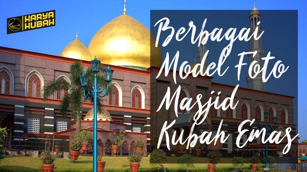 17.berbagai Model Foto Masjid Kubah Emas