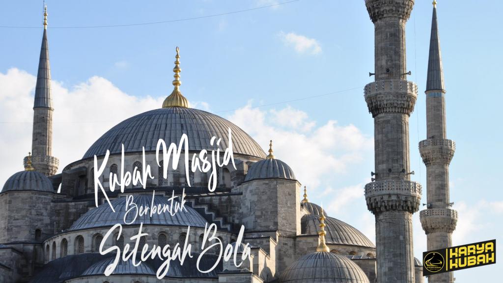3. Kubah Masjid Berbentuk Setengah Bola