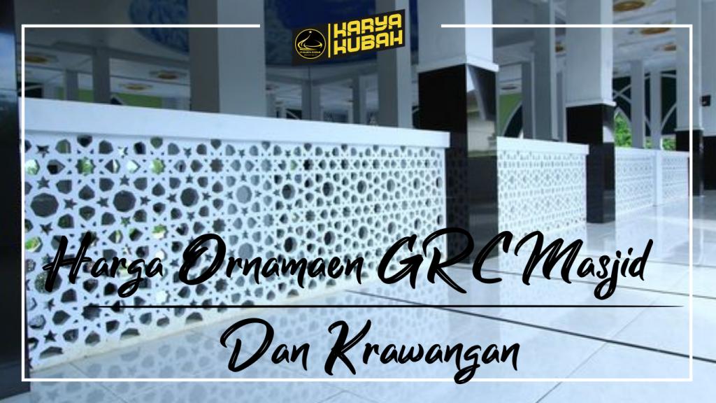 Harga Ornamen Grc Masjid Dan Krawangan Cv Karya Kubah