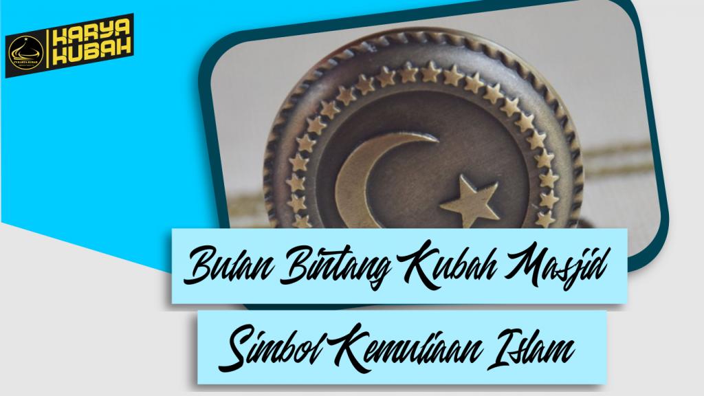 34. Bulan Bintang Kkubah Masjid Simbol Kemuliaan Islam