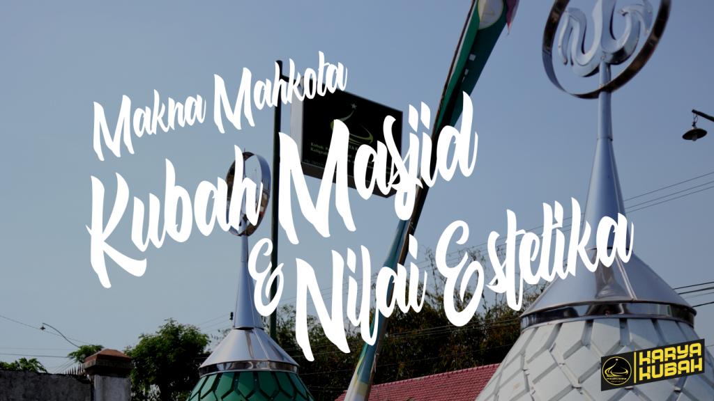 5. Makna Mahkota Kubah Masjid Dan Nilai Estetika