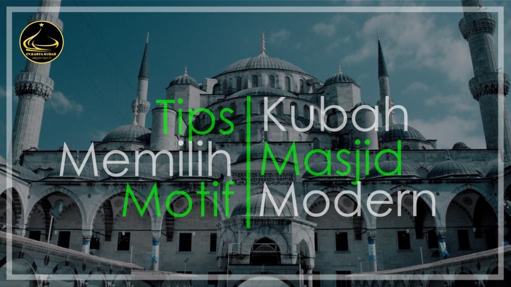 Tips Memilih Motif Kubah Masjid Modern