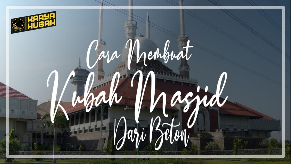 Cara Membuat Kubah Masjid Dari Beton