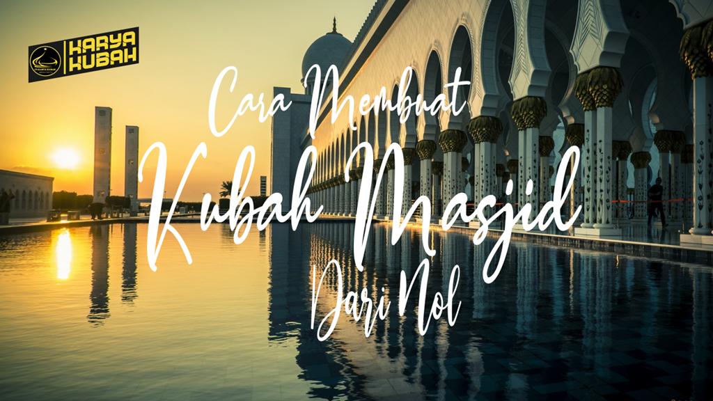 Cara Membuat Kubah Masjid Dari Nol