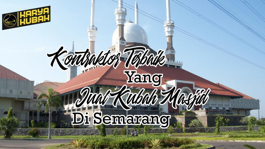 47. Kontraktor Kubah Masjid Semarang